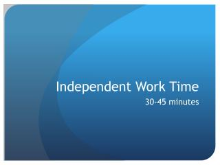 Independent Work Time