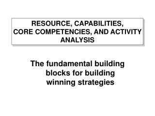 RESOURCE, CAPABILITIES,  CORE COMPETENCIES, AND ACTIVITY ANALYSIS