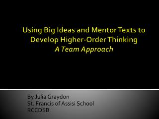 Using  Big  Ideas  and Mentor Texts to Develop Higher-Order Thinking  A Team Approach