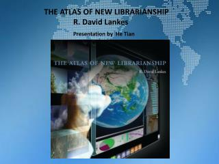 THE ATLAS OF NEW LIBRARIANSHIP                 R. David Lankes
