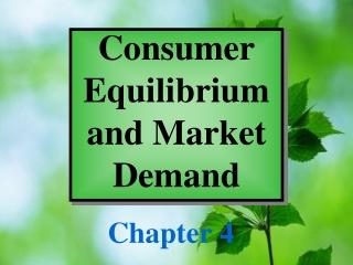 Consumer Equilibrium and Market Demand