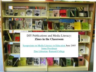 DIY Publications and Media Literacy:  Zines in the Classroom