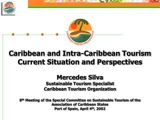 Caribbean and Intra-Caribbean Tourism Current Situation and Perspectives Mercedes Silva Sustainable Tourism Specialist C