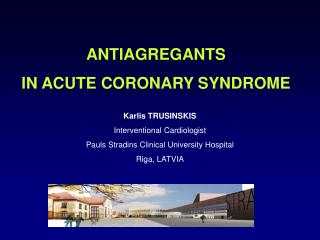 Karlis TRUSINSKIS Interventional Cardiologist Pauls Stradins Clinical University Hospital Riga, LATVIA