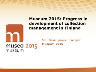 Museum 2015: Progress in development of collection management in Finland