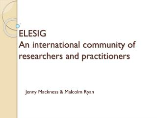 ELESIG An international community  of researchers and  practitioners