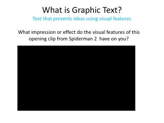 What is Graphic Text? Text that presents ideas using visual features