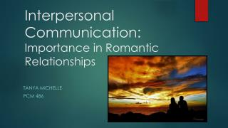 Interpersonal Communication:  Importance in Romantic Relationships