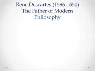 Rene Descartes (1596-1650) The Father of Modern Philosophy