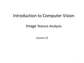 Introduction to Computer Vision Image  Texture Analysis