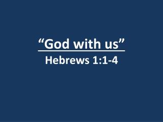 """God with us"" Hebrews 1:1-4"