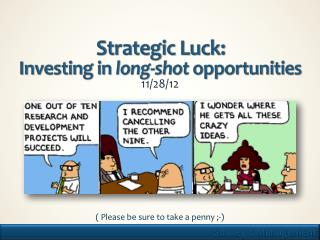 Strategic Luck: Investing in  long-shot opportunities