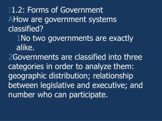 1.2: Forms of Government How are government systems classified?