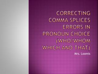 Correcting comma Splices errors in pronoun choice (Who/whom which and that)