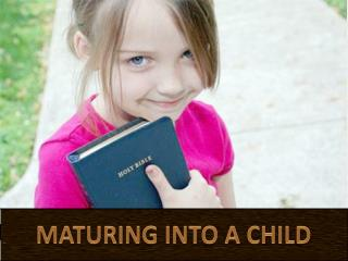 MATURING INTO A CHILD