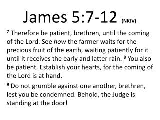 James 5:7- 12 (NKJV)