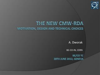 The New  cmw-rda motivation, design and technical choices BE/co TC 28th  june  2012,  geneva