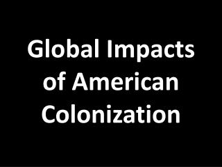 Global Impacts of American Colonization