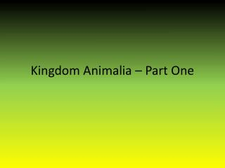 Kingdom  Animalia  – Part One