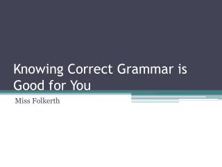 Knowing Correct Grammar is Good for You