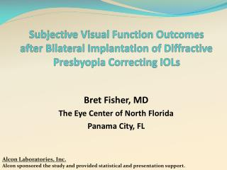 Bret Fisher, MD The Eye Center of North Florida Panama City, FL