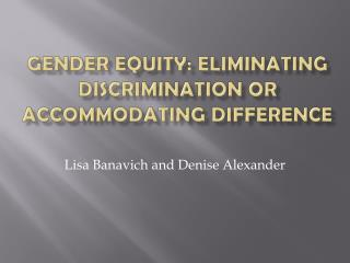 Gender Equity: Eliminating Discrimination or Accommodating Difference