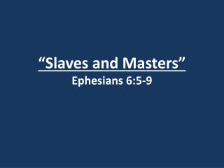 """Slaves and Masters"" Ephesians 6:5-9"
