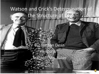 Watson and Crick's Determination of the Structure of DNA