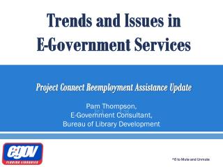 Trends and Issues in E-Government Services Project Connect Reemployment Assistance Update