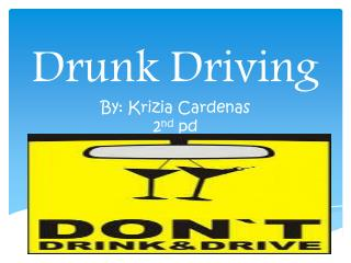 Drunk  Driving By:  Krizia  Cardenas  2 nd pd