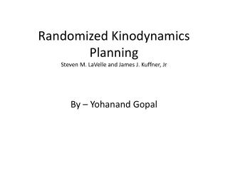 Randomized Kinodynamics Planning Steven M. LaVelle and James J. Kuffner, Jr
