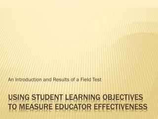 Using Student Learning Objectives to Measure Educator Effectiveness