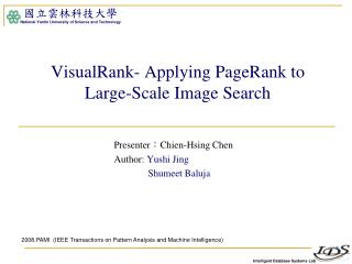 VisualRank - Applying  PageRank  to        Large-Scale Image Search
