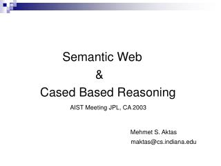 Semantic Web  	         	   &  	 Cased Based Reasoning AIST Meeting JPL, CA 2003