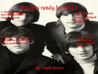 Are you ready for 1967 ?
