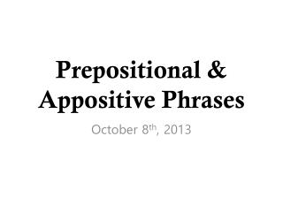 Prepositional & Appositive Phrases