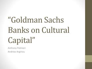 """Goldman Sachs Banks on Cultural Capital"""