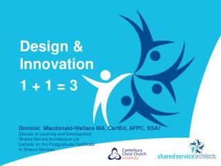 Design & Innovation 1 + 1 = 3