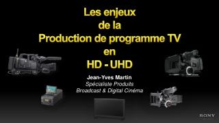 Les enjeux  de  la  Production  de programme TV  en  HD - UHD