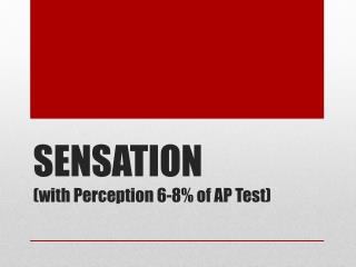 SENSATION (with Perception 6-8% of AP Test)