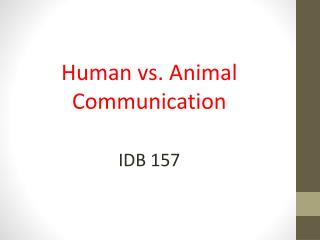 Human vs. Animal Communication IDB 157