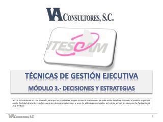 Técnicas de gestión ejecutiva Módulo 3.- DECISIONES Y ESTRATEGIAS