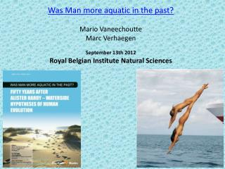 Was Man more aquatic in the past? Mario Vaneechoutte Marc Verhaegen September 13th 2012