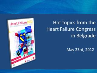 Hot  topics from  the  Heart  F ailure  Congress in Belgrade
