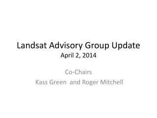 Landsat Advisory Group Update April 2, 2014
