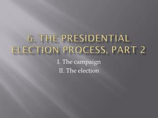 6. The  presidential election process , part 2