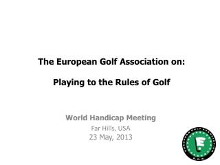 The  European  Golf Association on: Playing to the Rules of Golf