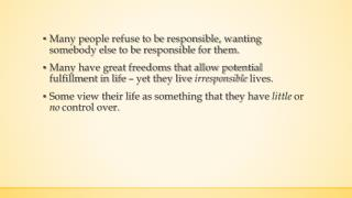 Many people refuse to be responsible, wanting somebody else to be responsible for them.