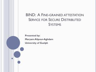 BIND:  A Fine-grained attestation Service for Secure Distributed Systems