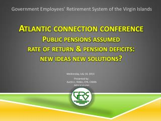 Atlantic connection conference Public pensions assumed  rate of return & pension deficits: